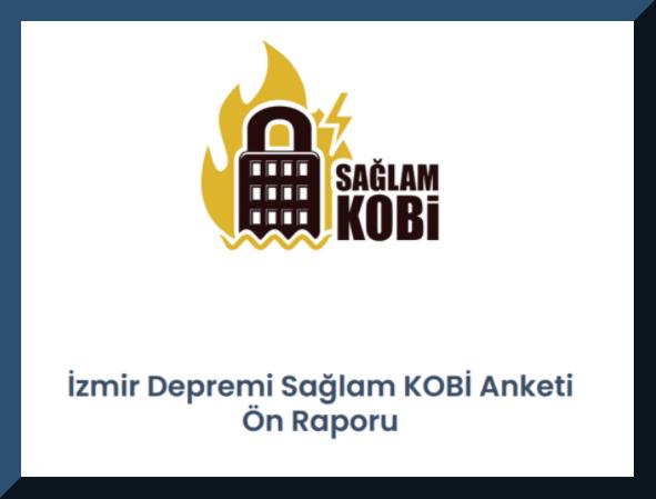 İzmir Depremi Sağlam KOBİ Anketi Ön Raporu Yayınlandı!